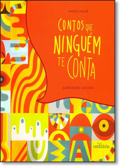 Contos Que Ninguém Te Conta, livro de Marco Antônio Hailer