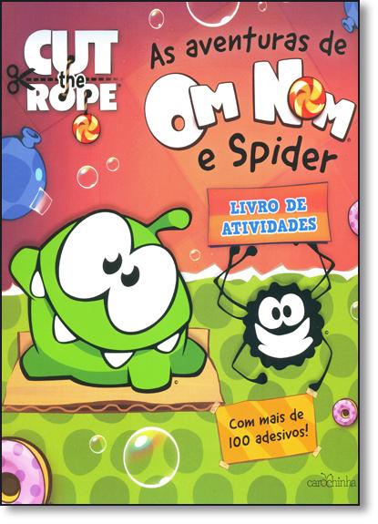 Aventuras de Om Nom e Spider, As - Coleção Cut The Rope - Livro de Atividades Com Mais de 100 Adesivos, livro de Equipe Editora Carochinha