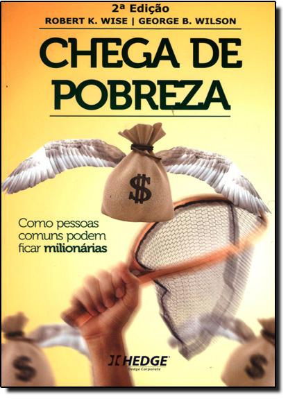 Chega de Pobreza: Como Pessoas Comuns Podem Ficar Milionárias, livro de Robert K. Wise