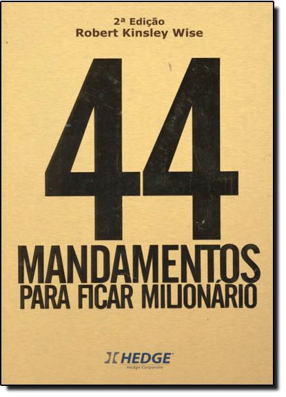 44 Mandamentos para Ficar Milionário, livro de Robert Kinsley Wise