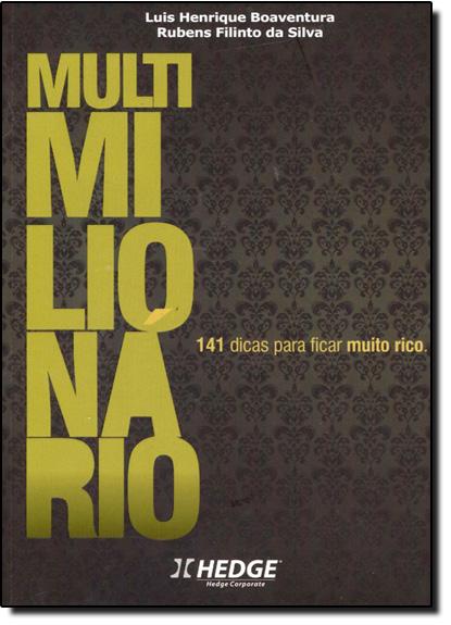 Multimilionário: 141 Dicas para Ficar Muito Rico, livro de Luiz Henrique Boaventura
