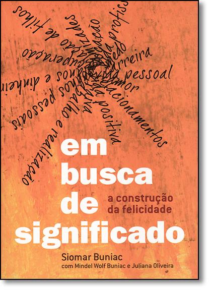Em Busca de Significado: Em Busca da Felicidade, livro de Siomar Buniac