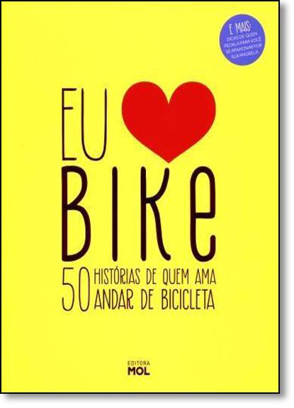 Eu Amo Bike: 50 Histórias de Quem Ama Andar de Bicicleta, livro de Roberta Faria