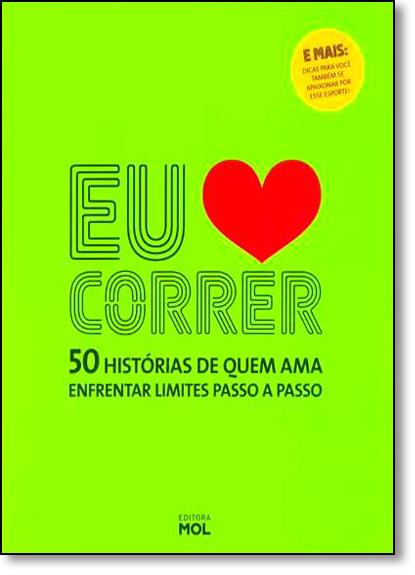 Eu Amo Correr: 50 Histórias de Quem Ama Enfrentar Limites Passo a Passo, livro de Roberta Faria