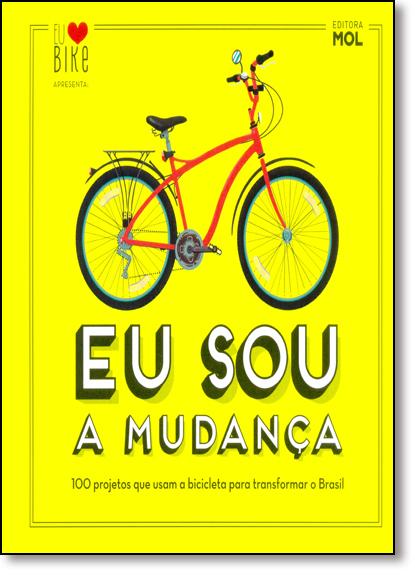 Eu Sou a Mudança: 100 Projetos que Usam a Bicicleta Para Transformar o Brasil, livro de Lucimar Santiago de Abreu