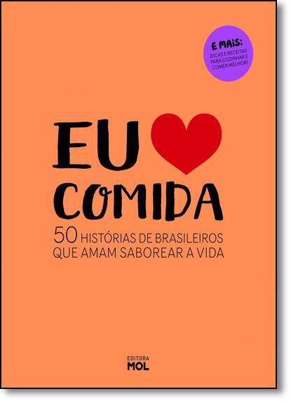 Eu Amo Comida: 50 Histórias de Brasileiros Que Amam Saborear a Vida, livro de Editora Mol