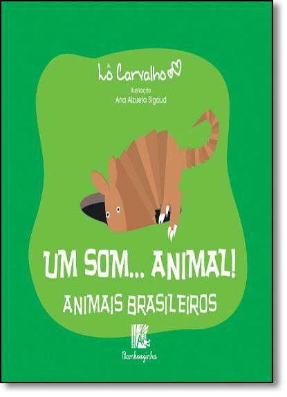 Animais Brasileiros - Coleção Um Som... Animal!, livro de Lô Carvalho