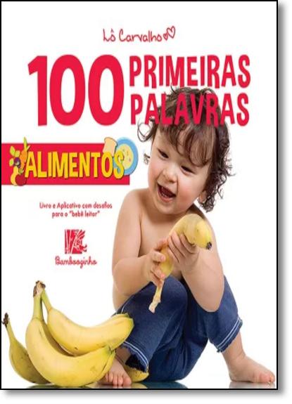 Alimentos - Coleção 100 Primeiras Palavras, livro de Lô Carvalho