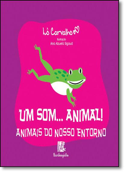 The Animals Around Us - Animal Sounds Series, livro de Lô Carvalho