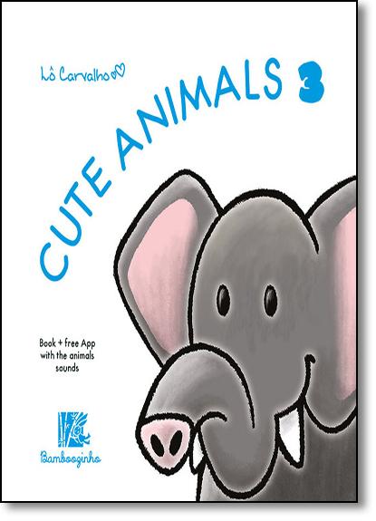 Cute Animals 3 - Cute Animals Series, livro de Lô Carvalho