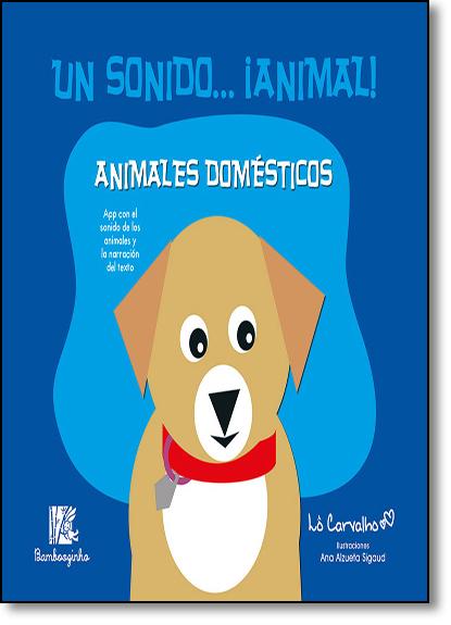 Animales Domésti cos - Colección Un Sonido... Animal!, livro de Lô Carvalho