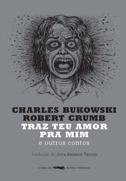Traz teu amor pra mim. e outros contos (43238), livro de Bukowski, Charles; Crumb, Robert