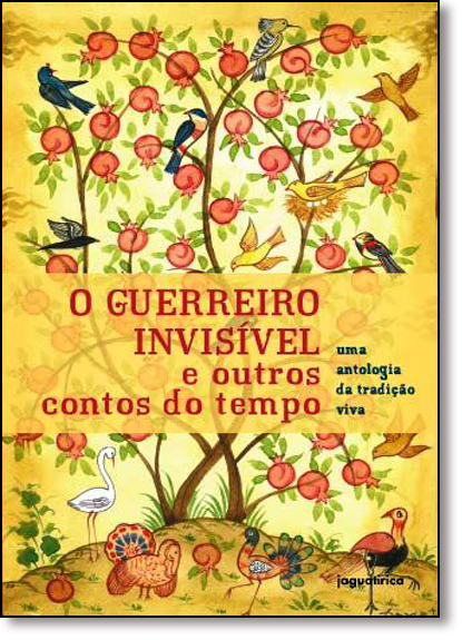 Guerreiro Invisível e Outros Contos do Tempo, O: Uma Antologia da Tradição Viva, livro de Julia Grillo