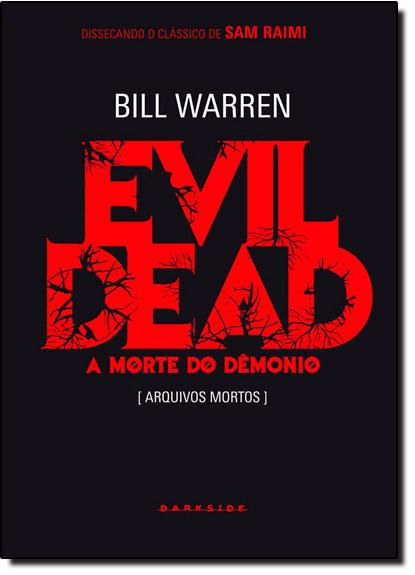Evil Dead: A Morte do Dêmonio - Arquivos Mortos - Coleção Dissecando - Classic Edition, livro de Bill Warren