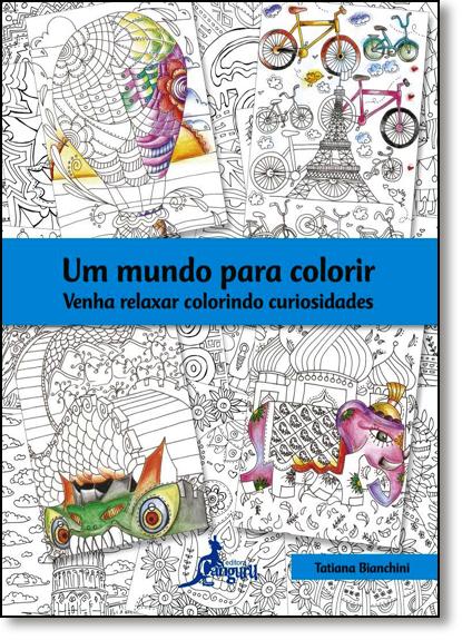 Mundo Para Colorir, Um: Venha Relaxar Colorindo Curiosidades - Livro de Colorir, livro de Tatiana Bianchini