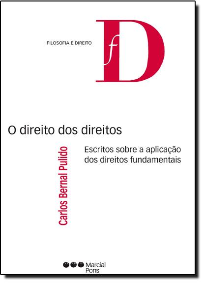 Direito dos Direitos, O: Escrito Sobre a Aplicação dos Direitos Fundamentais, livro de Carlos Bernal Pulido