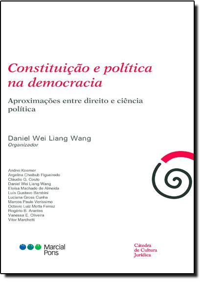 Constituição e Política na Democracia: Aproximações Entre Direito e Ciência Política, livro de Andrei Koerner