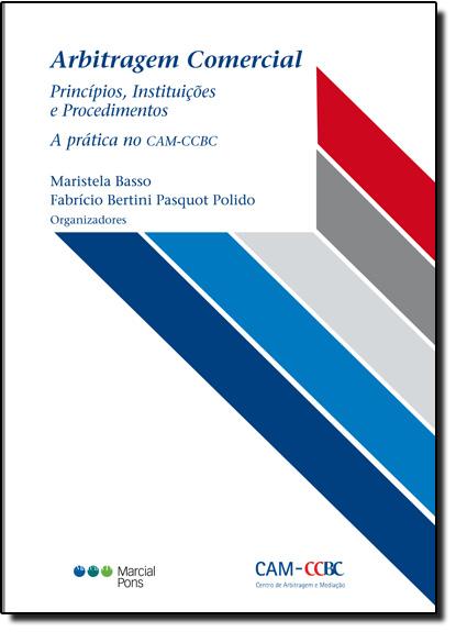 Arbitragem Comercial: Princípios, Instituições e Procedimentos, a Prática no C A M - C C B C, livro de Maristela Basso