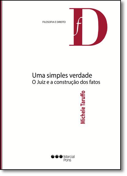 Simples Verdade, Uma: O Juiz e a Construção dos Fatos, livro de Michele Taruffo