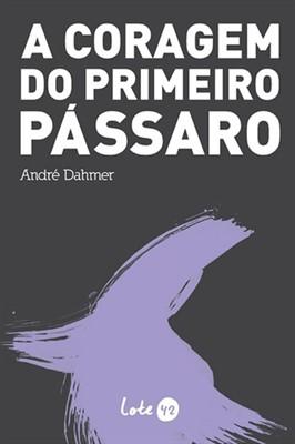 A Coragem do Primeiro Pássaro, livro de André Dahmer