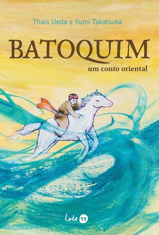Batoquim. Um conto oriental, livro de Thais Ueda, Yumi Takatsuka