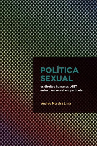 Política sexual - os direitos humanos LGBT entre o universal e o particular, livro de Andréa Moreira Lima