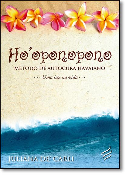 Ho Oponopono: Método de Autocura Havaiano - Uma Luz na Vida, livro de Juliana de Carli