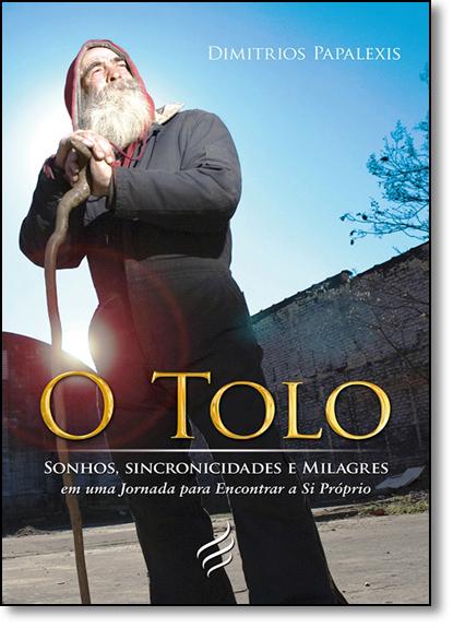 Tolo, O: Sonhos, Sincronicidades e Milagres em uma Jornada Para Encontrar a Si Próprio, livro de Dimitrios Papalexis