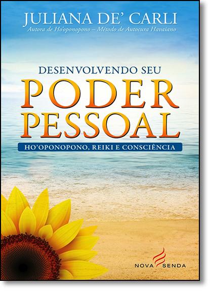 Desenvolvendo Seu Poder Pessoal: Ho Oponopono, Reiki e Consciência, livro de Juliana de Carli