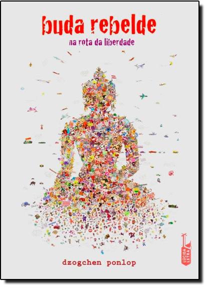 Buda Rebelde: Na Rota da Liberdade, livro de Dzogchen Ponlop
