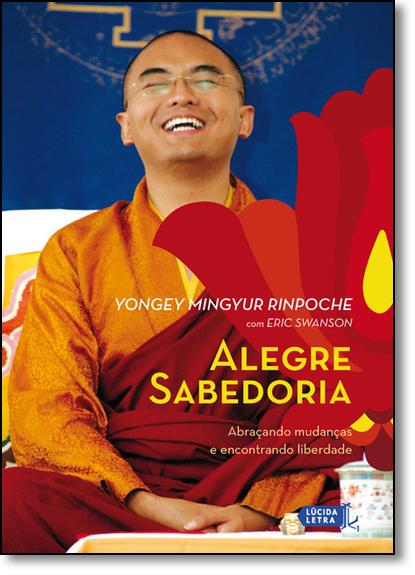 Alegre Sabedoria: Abraçando Mudanças e Encontrando Liberdade, livro de Yongey Mingyur Rinpoche