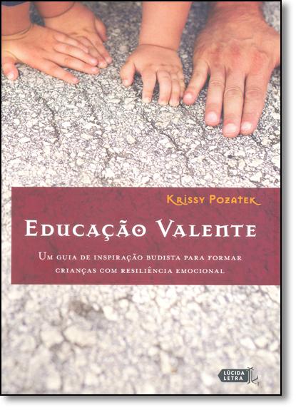 Educação Valente: Um Guia de Inspiração Budista Para Formar Crianças Com Resiliência Emocional, livro de Krissy Pozatek
