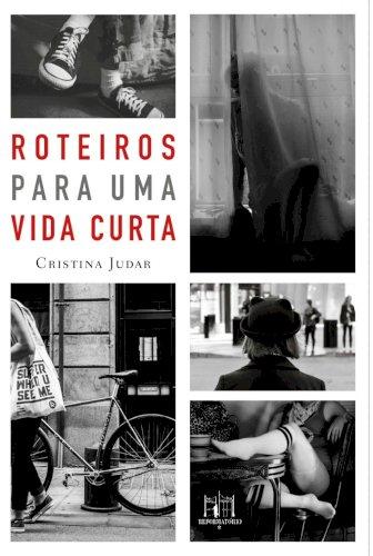 Roteiros para uma vida curta, livro de Cristina Judar