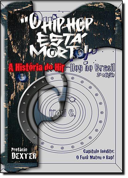 Hip-hop Está Morto, O!: A História do Hip-hop no Brasil, livro de Toni C.