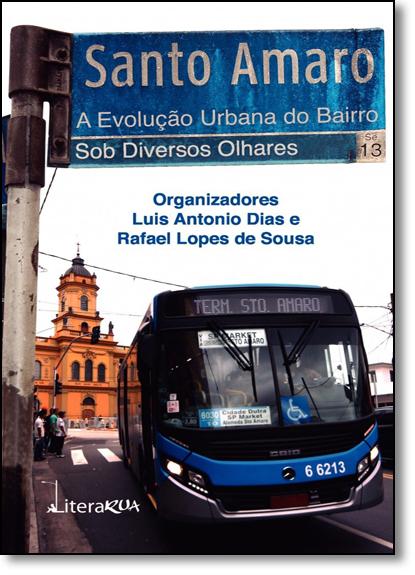 Santo Amaro: A Evolução Urbana do Bairro Sob Diversos Olhares, livro de Luis Antonio Dias
