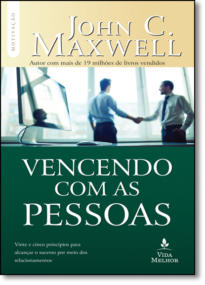Vencendo Com as Pessoas: Vinte e Cinco Princípios Para Alcançar o Sucesso Por Meio dos Relacionamentos, livro de John C. Maxwell