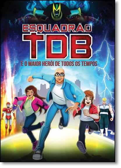 Esquadrão Tdb: e o Maior Herói de Todos Os Tempos, livro de Marcelo Bigardi