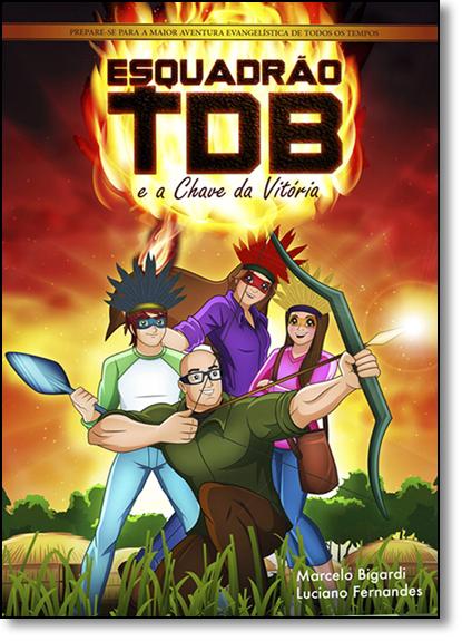 Esquadrão Tdb: E a Chave da Vitória, livro de Marcelo Bigardi