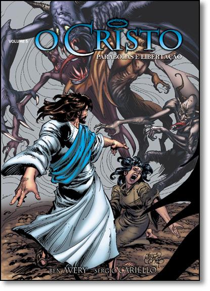Cristo, O: Parábolas e Libertação - Vol.5 - História em Quadrinhos, livro de Ben Avery