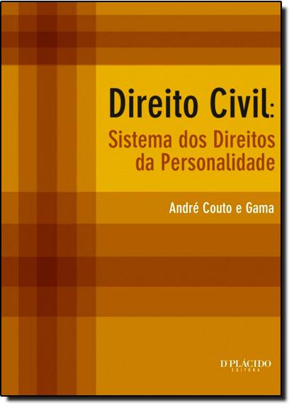 Direito Civil: Sistema dos Direitos da Personalidade, livro de André Couto e Gama