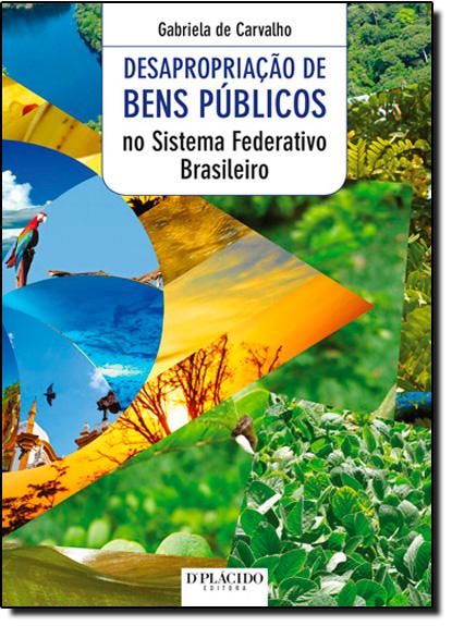 Desapropriação de Bens Públicos no Sistema Federativo Brasileiro, livro de Gabriela de Carvalho