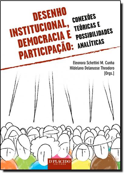 Desenho Institucional, Democracia e Participação: Conexões Teóricas e Possibilidades Analíticas, livro de Eleonora Schettini Martins Cunha