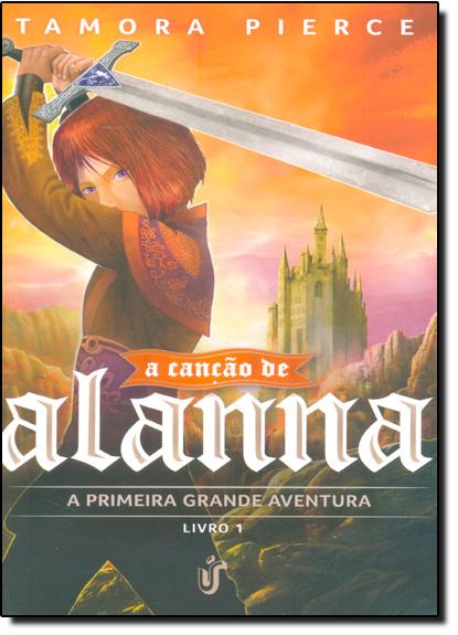 Primeira Grande Aventura, A - Vol.1 - Série Canção de Alanna, livro de Tamora Pierce