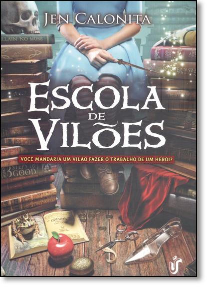Escola de Vilões: Você Mandaria Um Vilão Fazer o Trabalho de Um Herói?, livro de Jen Calonita