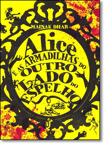 Alice e as Armadilhas do Outro Lado do Espelho - Vol.2 - Série Alice no País das Armadilhas, livro de Mainak Dhar