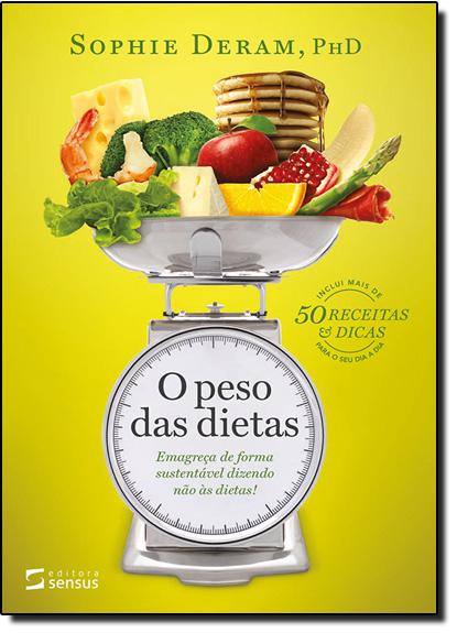Peso das Dietas, O: Emagreça de Forma Sustentável Dizendo Não Às Dietas!, livro de Sophie Deram