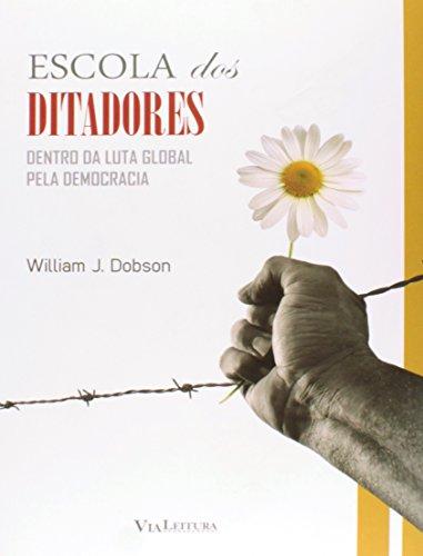 Escola dos Ditadores. Dentro da Luta Global Pela Democracia, livro de William J. Dobson