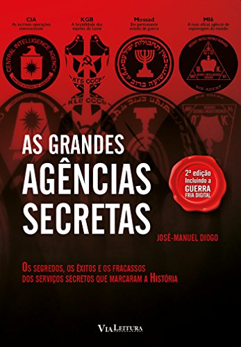 As Grandes Agências Secretas. Os Segredos, os Êxitos e os Fracassos dos Serviços Secretos que Marcaram a História, livro de José-Manuel Diogo