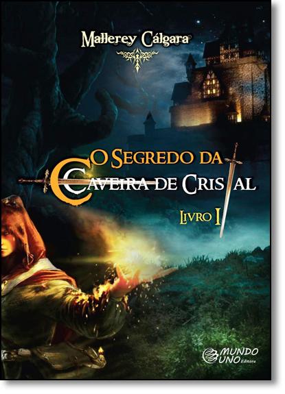 Segredo da Caveira de Cristal, O: O Tempo Não Muda... - Vol.1, livro de Mallerey Cálgara