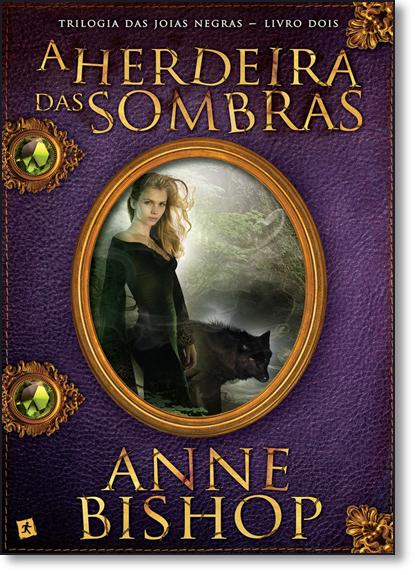 Herdeira Das Sombras, A - Vol.2 - Trilogia das Joias Negras, livro de Anne Bishop